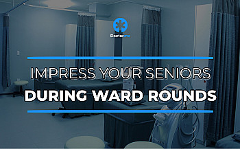 How to Impress your Seniors during Ward Rounds